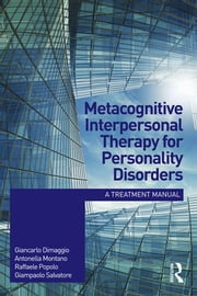 Metacognitive Interpersonal Therapy for Personality Disorders - A treatment manual ebook by Giancarlo Dimaggio,Antonella Montano,Raffaele Popolo,Giampaolo Salvatore
