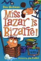 My Weird School #9: Miss Lazar Is Bizarre! ebook by Dan Gutman,Jim Paillot