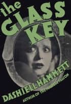 The Glass Key ebook by Dashiell Hammett