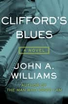 Clifford's Blues - A Novel ebook by John A. Williams