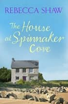 The House at Spinnaker Cove ebook by Rebecca Shaw