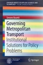 Governing Metropolitan Transport - Institutional Solutions for Policy Problems ebook by Simone Busetti