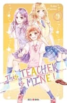 This Teacher is Mine! T09 ebook by Yuko Kasumi