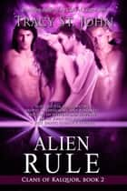 Alien Rule ebook by Tracy St. John