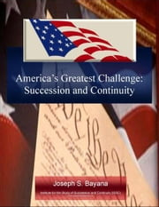 America's Greatest Challenge: Succession and Continuity ebook by Joseph S. Bayana