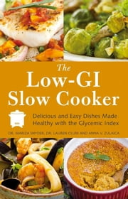 The Low GI Slow Cooker - Delicious and Easy Dishes Made Healthy with the Glycemic Index ebook by Mariza   Snyder,Lauren  Clum,Anna  V. Zulaica