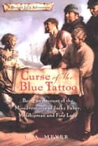 Curse of the Blue Tattoo - Being an Account of the Misadventures of Jacky Faber, Midshipman and Fine Lady ebook by L. A. Meyer