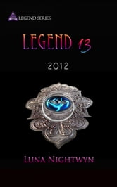 Legend 13: 2012 ebook by Luna Nightwyn