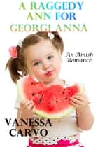 A Raggedy Ann For Georgi Anna: An Amish Romance ebook by Vanessa Carvo