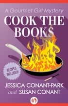 Cook the Books ebook by Jessica Conant-Park,Susan Conant