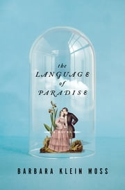 The Language of Paradise: A Novel ebook by Barbara Klein Moss