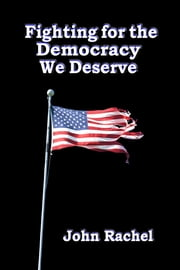 Fighting for the Democracy We Deserve ebook by John Rachel