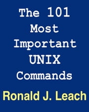 The 101 Most Important UNIX and Linux Commands ebook by Ronald J. Leach