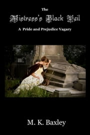 The Mistress's Black Veil: A Pride and Prejudice Vagary ebook by Mary K. Baxley