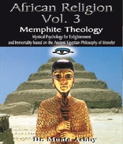 African Religion Volume 3: Memphite Theology ebook by Ashby, Muata