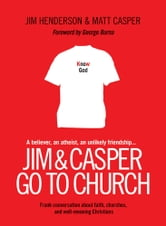 Jim and Casper Go to Church - Frank Conversation about Faith, Churches, and Well-Meaning Christians ebook by Jim Henderson,Matt Casper
