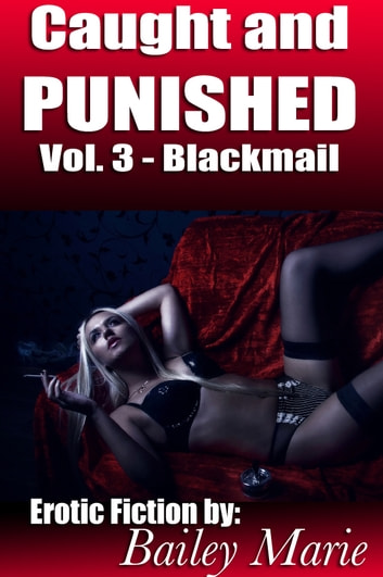 Caught and Punished 3: Blackmail ebook by Bailey Marie