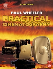 Practical Cinematography ebook by Wheeler, Paul