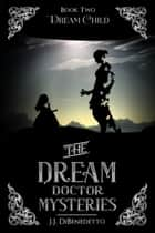 Dream Child ebook by J.J. DiBenedetto