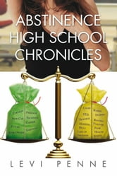 Abstinence High School Chronicles - Abstinence High School Chronicles ebook by Levi Penne