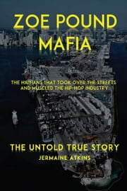 Zoe Pound Mafia - The Haitians That Took Over the Streets and Muscled the Hip-Hop Industry ebook by Kobo.Web.Store.Products.Fields.ContributorFieldViewModel