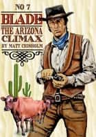 Blade 7: The Arizona Climax ebook by