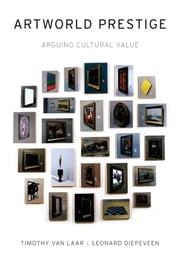 Artworld Prestige: Arguing Cultural Value ebook by Timothy Van Laar,Leonard Diepeveen