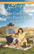 The Cowboy's Easter Family Wish ebook by Lois Richer