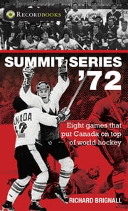 Summit Series '72 - Eight games that put Canada on top of world hockey ebook by Richard Brignall
