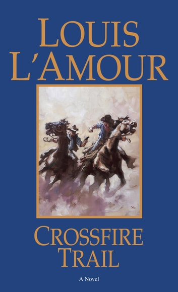 Crossfire Trail - A Novel ebook by Louis L'Amour