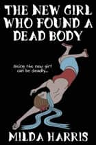 The New Girl Who Found A Dead Body ebook by Milda Harris