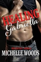 Healing Gabriella ebook by Michelle Woods