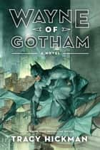 Wayne of Gotham ebook by Tracy Hickman