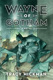 Wayne of Gotham - A Novel ebook by Tracy Hickman