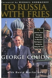 To Russia with Fries ebook by George Cohon,David Macfarlane