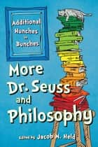 More Dr. Seuss and Philosophy - Additional Hunches in Bunches ebook by Jacob M. Held