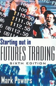 Starting Out in Futures Trading ebook by Mark Powers