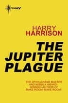 The Jupiter Plague ebook by Harry Harrison