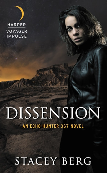 Dissension - An Echo Hunter 367 Novel ebook by Stacey Berg