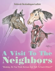 "A Visit To The Neighbors - ""Mommy, Do You Think Horses Can Talk To Each Other?"" ebook by Deborah Bardenhagen-Ludlow"