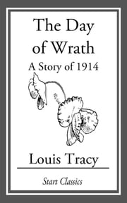 The Day of Wrath - A Story of 1914 ebook by Louis Tracy