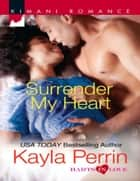 Surrender My Heart (Mills & Boon Kimani) (Harts in Love, Book 2) ebook by Kayla Perrin