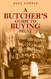 A Butcher's Guide to Buying Meat ebook by Paul Coppin