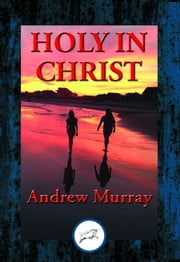 Holy in Christ - Thoughts on the Calling of God's Children to be Holy as He is Holy ebook by Andrew Dr Murray
