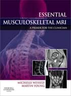 Essential Musculoskeletal MRI - A Primer for the Clinician ebook by Michelle Anna Wessely, Martin Ferrier Young