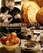 Back to the Table - The Reunion of Food and Family ebook by Art Smith