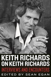Keith Richards on Keith Richards - Interviews and Encounters ebook by