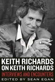 Keith Richards on Keith Richards - Interviews and Encounters ebook by Sean Egan