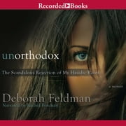 Unorthodox - The Scandalous Rejection of My Hasidic Roots audiobook by Deborah Feldman