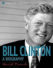 Bill Clinton: A Biography ebook by David Trinh